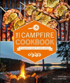 The campfire cookbook : 80 imaginative recipes for cooking outdoors / Viola Lex, Nico Stanitzok.