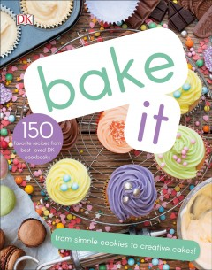 Bake It : 150 favorite recipes from best-loved DK cookbooks