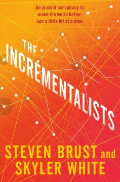 The incrementalists /  Steven Brust and Skyler White.