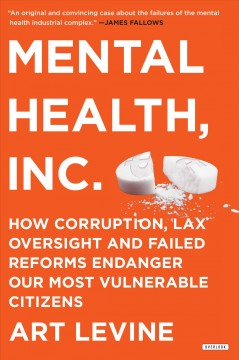 Mental Health Inc : How Corruption, Lax Oversight, and Failed Reforms Endanger Our Most Vulnerable Citizens