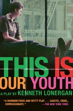 This is our youth : a play / by Kenneth Lonergan.