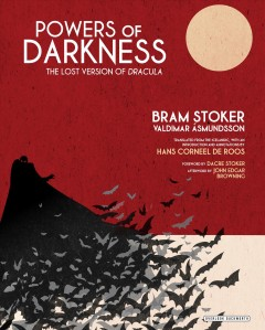 Powers of Darkness : The Lost Version of Dracula