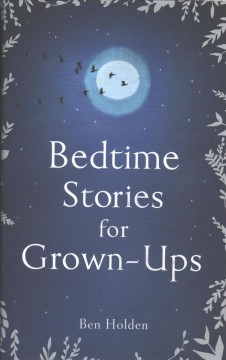 Bedtime stories for grown-ups /  edited by  Ben Holden - edited by  Ben Holden