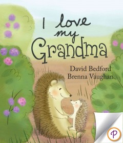 I love my grandma /  [written by] David Bedford ; [illustrated by] Brenna Vaughan, Henry St Leger. - [written by] David Bedford ; [illustrated by] Brenna Vaughan, Henry St Leger.