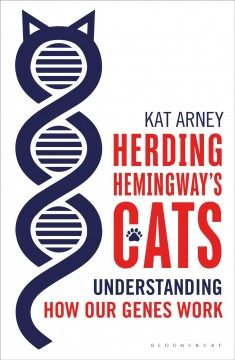 Herding Hemingway's Cats : understanding how our genes work / Kat Arney.