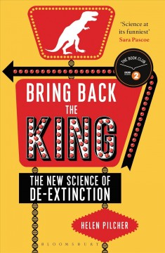 Bring back the king : the new science of de-extinction / Helen Pilcher.
