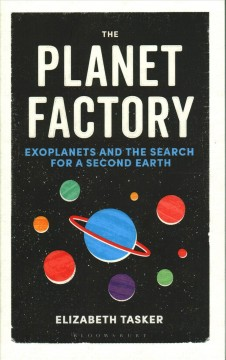 Planet Factory : Exoplanets and the Search for a Second Earth