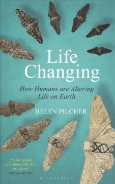 Life Changing : How Humans Are Altering Life on Earth