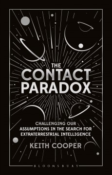 Contact Paradox : Challenging Our Assumptions in the Search for Extraterrestrial Intelligence