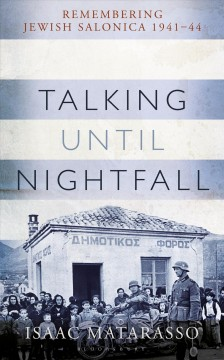 Talking Until Nightfall : Remembering Jewish Salonica, 1941–44