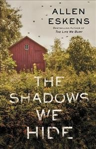 The shadows we hide /  Allen Eskens. - Allen Eskens.
