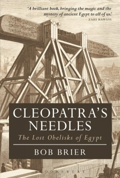 Cleopatra's needles : the lost obelisks of Egypt / Bob Brier.