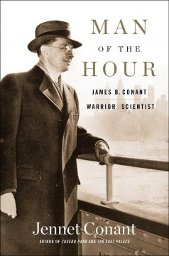 Man of the Hour : James B. Conant, Warrior Scientist