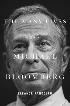 Many Lives of Michael Bloomberg : Innovation, Money, and Politics