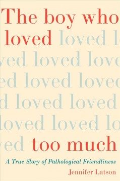 Boy Who Loved Too Much : A True Story of Pathological Friendliness
