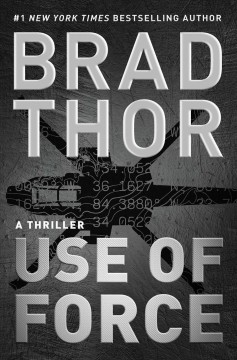 Use of force : a thriller / Brad Thor. - Brad Thor.