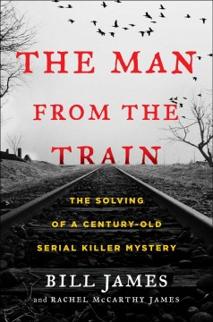 Man from the Train : The Solving of a Century-old Serial Killer Mystery