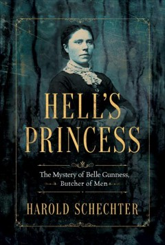 Hell's Princess : The Mystery of Belle Gunness, Butcher of Men