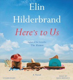 Here's to us : a novel / Elin Hilderbrand. - Elin Hilderbrand.
