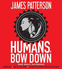 Humans, bow down /  James Patterson and Emily Raymond. - James Patterson and Emily Raymond.