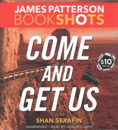 Come and get us /  James Patterson with Shan Serafin. - James Patterson with Shan Serafin.