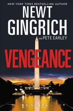 Vengeance : a novel / Newt Gingrich and Pete Earley.