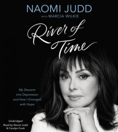 River of time : my descent into depression and how I emerged with hope / Naomi Judd with Marcia Wilkie. - Naomi Judd with Marcia Wilkie.