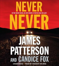 Never never /  James Patterson, Candice Fox. - James Patterson, Candice Fox.