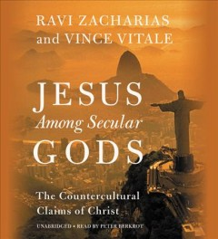 Jesus among secular gods : the countercultural claims of Christ / Ravi Zacharias and Vince Vitale. - Ravi Zacharias and Vince Vitale.