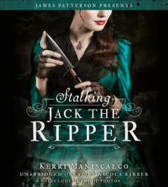 Stalking Jack the Ripper /  Kerri Maniscalco ; with foreword by James Patterson. - Kerri Maniscalco ; with foreword by James Patterson.