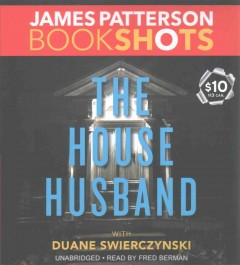 The house husband /  James Patterson with Duane Swierczynski. - James Patterson with Duane Swierczynski.