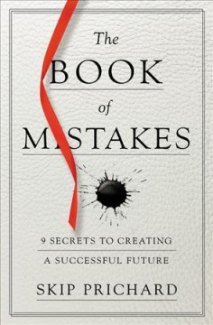 Book of Mistakes : 9 Secrets to Creating a Successful Future