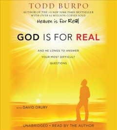 God is for real : and he longs to answer your most difficult questions / Todd Burpo with David Drury.