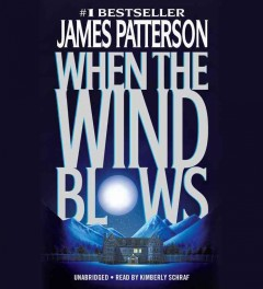 When the wind blows : a novel / James Patterson.