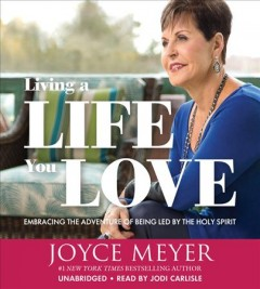 Living a life you love : embracing the adventure of being led by the Holy Spirit / Joyce Meyer. - Joyce Meyer.