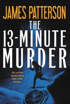 The 13-minute murder : thrillers / James Patterson with Christopher Farnsworth, Max DiLallo, and Shan Serafin. - James Patterson with Christopher Farnsworth, Max DiLallo, and Shan Serafin.