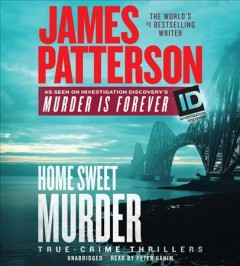 Home sweet murder : true-crime thrillers / James Patterson. - James Patterson.