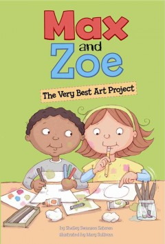 Max and Zoe : the very best art project / by Shelley Swanson Sateren ; illustrated by Mary Sullivan. - by Shelley Swanson Sateren ; illustrated by Mary Sullivan.