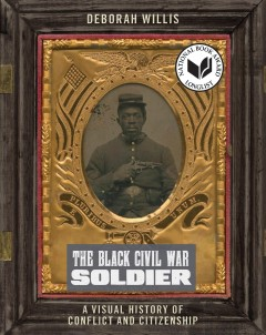 Black Civil War Soldier : A Visual History of Conflict and Citizenship