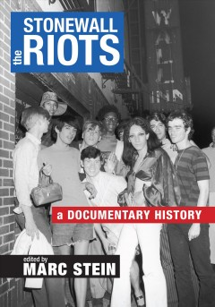 The Stonewall Riots : a documentary history / Marc Stein. - Marc Stein.