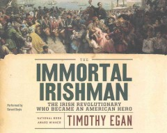 The immortal Irishman : the Irish revolutionary who became an American hero / Timothy Egan. - Timothy Egan.