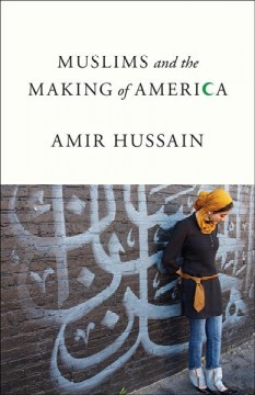 Muslims and the making of America /  Amir Hussain.