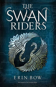 The swan riders /  Erin Bow. - Erin Bow.
