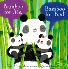 Bamboo for me, bamboo for you! /  by Fran Manushkin ; illustrated by Purificación Hernández. - by Fran Manushkin ; illustrated by Purificación Hernández.
