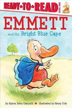 Emmett and the bright blue cape /  by Alyssa Satin Capucilli ; illustrated by Henry Cole. - by Alyssa Satin Capucilli ; illustrated by Henry Cole.