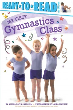 My first gymnastics class /  by Alyssa Satin Capucilli ; photographs by Laura Hanifin. - by Alyssa Satin Capucilli ; photographs by Laura Hanifin.