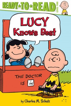 Lucy knows best /  by Charles M. Schulz ; adapted by Kama Einhorn ; illustrated by Robert Pope. - by Charles M. Schulz ; adapted by Kama Einhorn ; illustrated by Robert Pope.