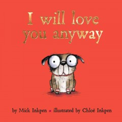 I will love you anyway /  Mick Inkpen; illustrated by Chloë Inkpen. - Mick Inkpen; illustrated by Chloë Inkpen.