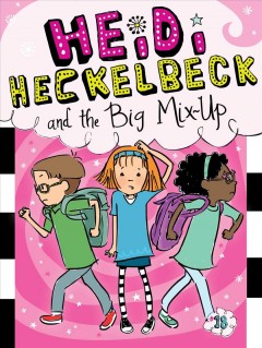 Heidi Heckelbeck and the big mix-up /  by Wanda Coven ; illustrated by Priscilla Burris.