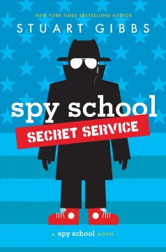 Spy School secret service : a spy school novel / Stuart Gibbs.